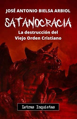Satanocracia: La destrucción del Viejo Orden Cristiano (Letras Inquietas)