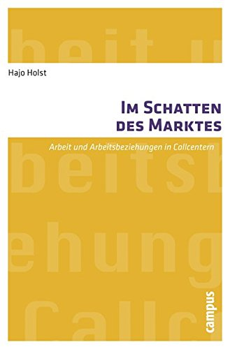 Im Schatten des Marktes: Arbeit und Arbeitsbeziehungen in Callcentern