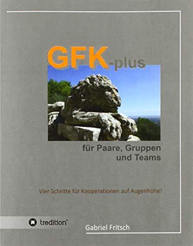 GFK-plus für Paare, Gruppen und Teams: Vier Schritte für Kooperationen auf Augenhöhe