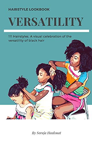 Versatility: 111 Hairstyles. A visual celebration of the versatility of black hair
