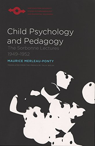 Child Psychology and Pedagogy: The Sorbonne Lectures 1949-1952 (Northwestern University Studies in Phenomenology and Existential Philosophy)
