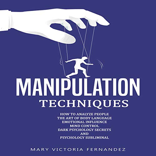 Download Manipulation Techniques: How to Analyze People, the Art of Persuasion, Emotional Influence, Mind Con audio book