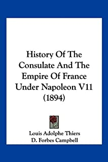 History Of The Consulate And The Empire Of France Under Napoleon V11 (1894)