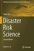 Disaster Risk Science (IHDP/Future Earth-Integrated Risk Governance Project Series)