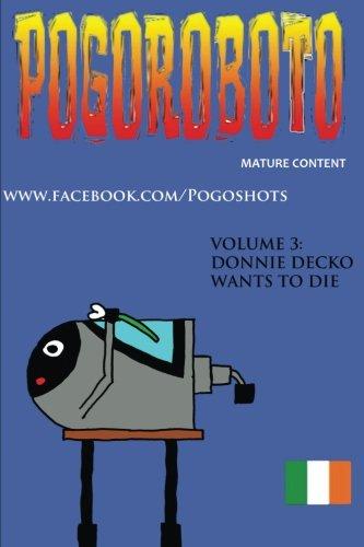 Pogoroboto: Donnie Decko Wants to Die: Volume 3