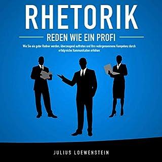RHETORIK - Reden wie ein Profi: Wie Sie ein guter Redner werden, überzeugend auftreten und Ihre wahrgenommene Kompetenz durch erfolgreiche Kommunikation steigern Titelbild