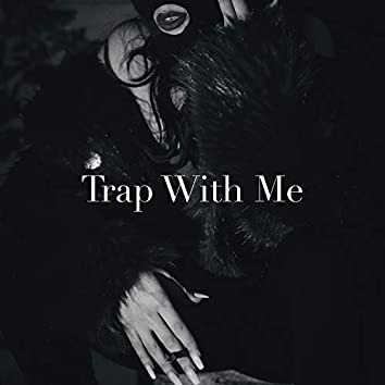 Trap With Me