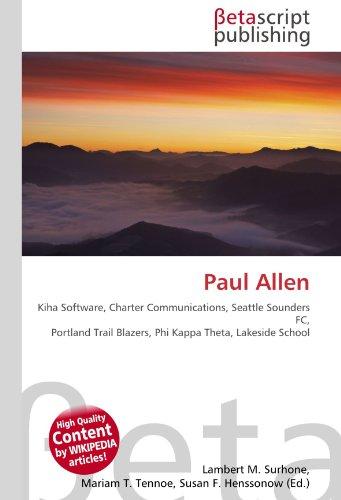 Paul Allen: Kiha Software, Charter Communications, Seattle Sounders FC, Portland Trail Blazers, Phi Kappa Theta, Lakeside School