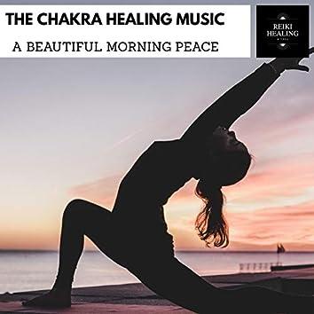 The Chakra Healing Music - A Beautiful Morning Peace