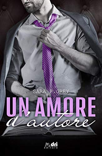 Un Amore d'Autore (DriEditore Books&Love) di [Sara P. Grey, Elena D'Ippolito, Alexandra Rose]