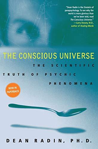 The Conscious Universe: The Scientific Truth of Psychic Phenomena