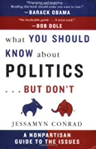 What You Should Know About Politics...But Don't: A Nonpartisan Guide to the Issues
