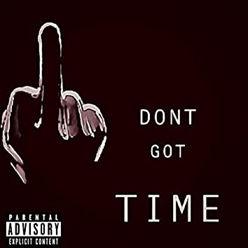 Dont Got Time