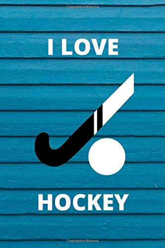 I LOVE HOCKEY: Lined Notebook / Journal Gift, 100 Pages, 6x9, Soft Cover, Matte Finish