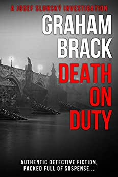 Death On Duty: Authentic detective fiction, packed full of suspense (Josef Slonský Investigations Book 3) (English Edition) van [Graham Brack]