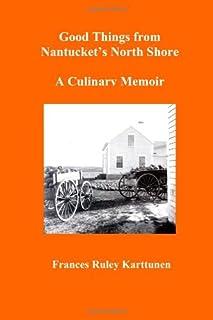 Good Things from Nantucket's North Shore: A Culinary Memoir