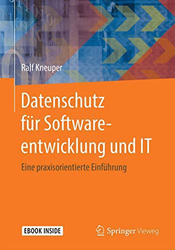 Datenschutz für Softwareentwicklung und IT: Eine praxisorientierte Einführung (German Edition)