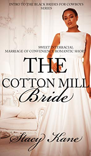 The Cotton Mill Bride: Sweet Interracial Marriage of Convenience Romantic Short by [Stacy Kane]