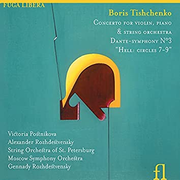 Tishchenko: Concerto for Piano, Violin and String Orchestra & Dante-Symphony No. 3 'Hell: Circles 7-9'