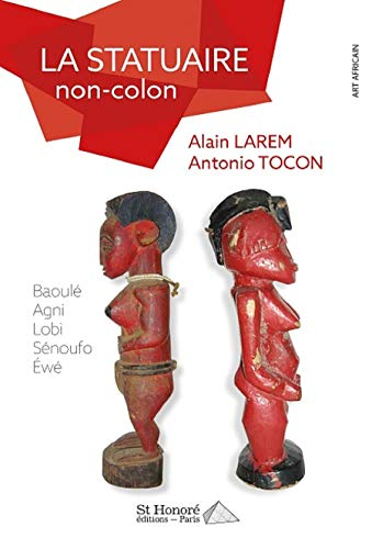 La Statuaire Non-colon / Baoulé, Agni, Lobi, Sénoufo, Éw�