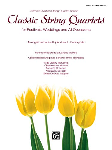 Classic String Quartets for Festivals, Weddings, and All Occasions: Piano Acc. (Alfred's Ovation String Quartet Series)