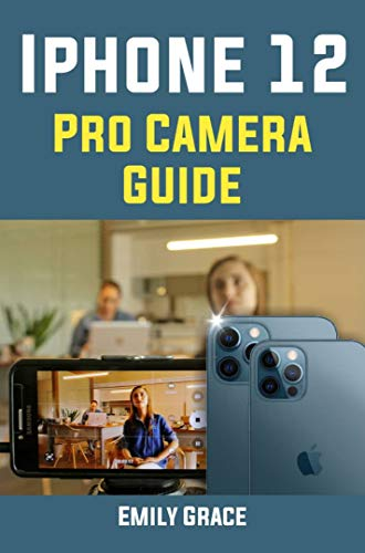 iPhone 12 pro Camera Guide (English Edition)