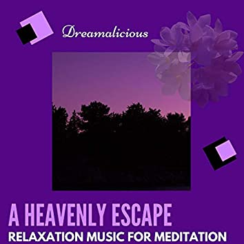 A Heavenly Escape - Relaxation Music For Meditation