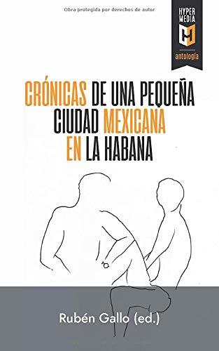 Crónicas de una pequeña ciudad mexicana en La Habana (Spanish Edition)