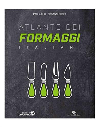 Atlante dei formaggi italiani. Ediz. illustrata