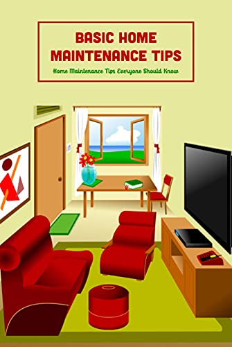 Basic Home Maintenance Tips: Home Maintenance Tips Everyone Should Know: Home Maintenance Tips (English Edition)