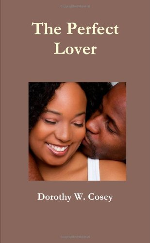 Book: The Perfect Lover by Dorothy W. Cosey
