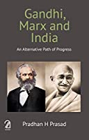 Gandhi, Marx and India: An Alternative Path of progress