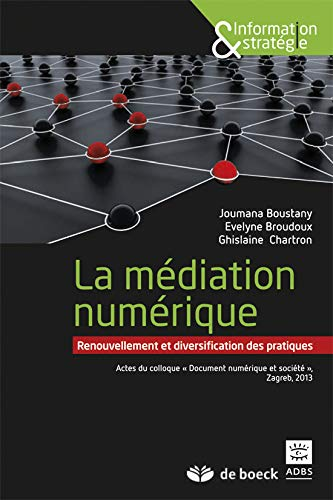 La Mediation Numerique : Renouvellement et Diversification des Pratiques Actes du Colloque