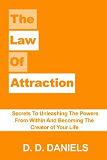 The Law of Attraction: Secrets To Unleashing The Powers From Within And Becoming The Creator of Your Life (Money, Happines...