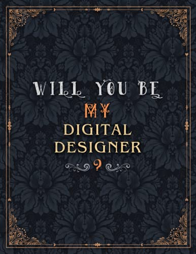 Digital Designer Lined Notebook - Will You Be My Digital Designer Job Title Daily Journal: Over 100 Pages, Teacher, A4, Journal, Daily, Mom, Meeting, 8.5 x 11 inch, 21.59 x 27.94 cm, Wedding