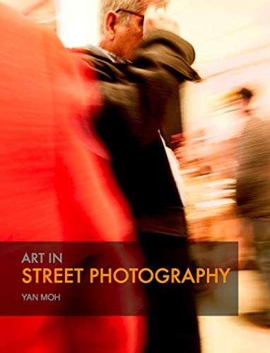 Art in Street Photography: Laying the platform on which the artist can create (Art in Photography) (English Edition)