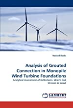 Analysis of Grouted Connection in Monopile Wind Turbine Foundations: Analytical Assessment of Deflections, Strains and Stresses in Grout by Nedzad Dedic (2011-04-05)