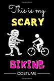 This is My Scary Biker Costume: Lined Halloween Journal For Bikers | Biking Halloween Journal Notebook | Funny Mountain Biking Notebook | Funny Downhill Mountain Biking Journal