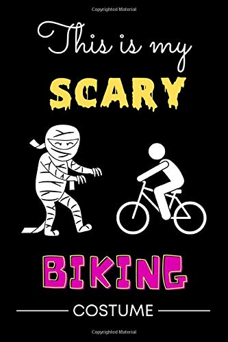 This is My Scary Biker Costume: Lined Halloween Journal For Bikers   Biking Halloween Journal Notebook   Funny Mountain Biking Notebook   Funny Downhill Mountain Biking Journal