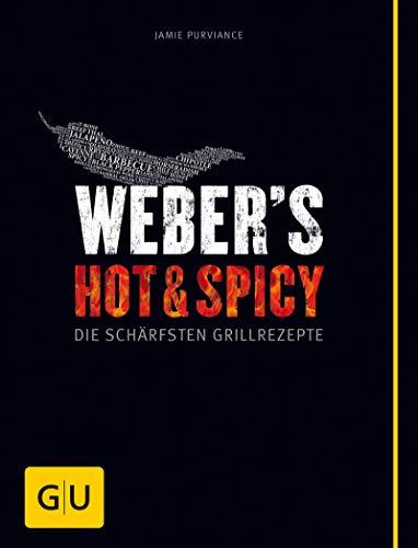 Weber\'s Hot & Spicy: Die schärfsten Grillrezepte (Jeden-Tag-Küche)