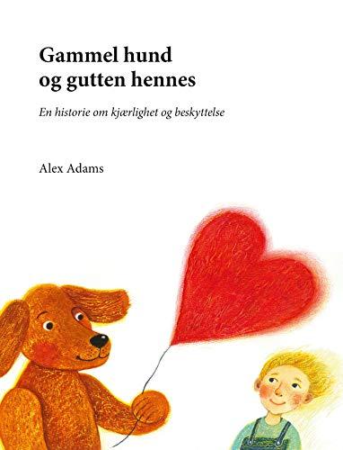 Gammel hund og gutten hennes: En historie om kjærlighet og beskyttelse (Swedish Edition)