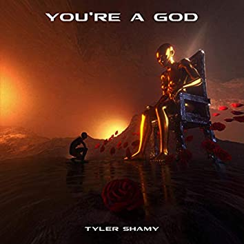 You're a God