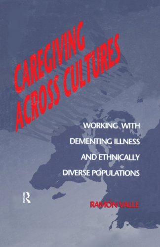 Caregiving Across Cultures: Working With Dementing Illness And Ethnically Diverse Populations (English Edition)