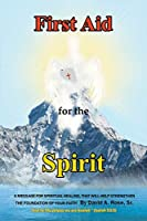 First Aid for the Spirit: A Message for Spiritual Healing, That Will Help Strengthen the Foundation of Your Faith
