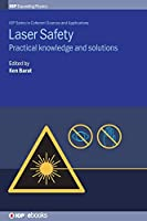 Laser Safety: Practical Knowledge and Solutions (Programme: Iop Expanding Physics)