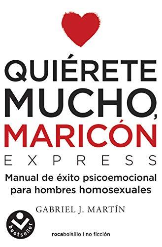 Quiérete mucho, maricón EXPRESS: Un manual de bolsillo para dejar atrás la homofobia interiorizada (Best seller / No Ficción) (Spanish Edition)