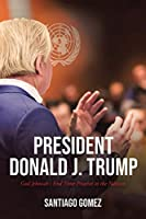 President Donald J. Trump: God Jehovah's End Time Prophet to the Nations