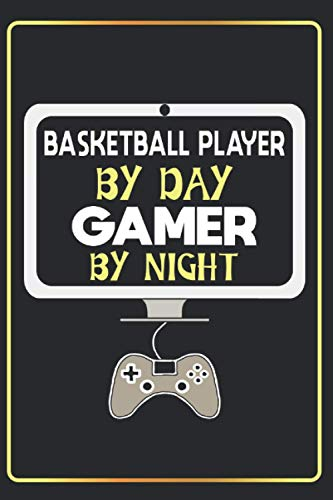 Basketball Player By Day Gamer By Night: Lined Notebook Journal Funny Gift Ideas For Gaming Lovers ,(6x9 Inches) with 120 Pages