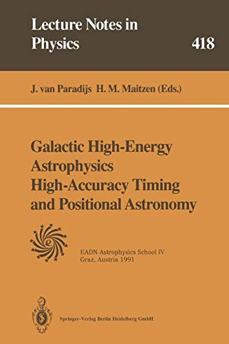 Galactic High-Energy Astrophysics High-Accuracy Timing and Positional Astronomy: Lectures Held at the Astrophysics School IV Organized by the European ... (Lecture Notes in Physics (418), Band 418)