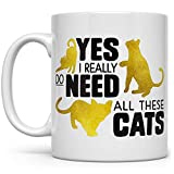 Cat Lover Coffee Mug, Feline Kitty Pet Owner Gift, Yes I Really Do Need All These Cats Cup